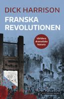 Franska revolutionen / Dick Harrison.