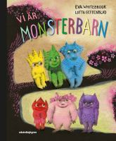 Vi är monsterbarn / Eva Whitebrook, Lotta Geffenblad.